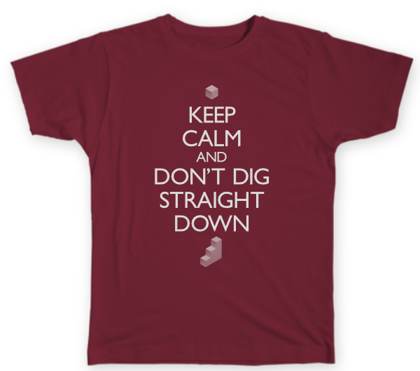 A dark red shirt that says 'Keep calm and don't dig straight down'. There is a small block icon at the top and bottom.